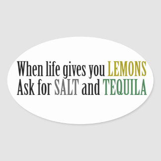 When life gives you lemons ask for salt and tequil oval sticker
