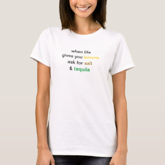 when life gives you lemons ask for salt and tequil T-Shirt
