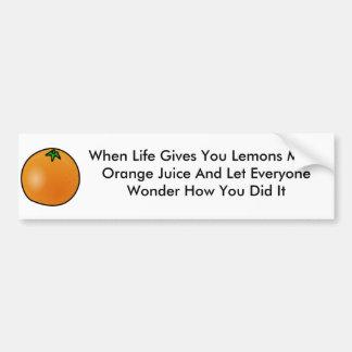 When life gives you lemons make orange juice stick bumper sticker