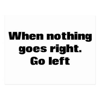 When Nothing Goes Right. Go Left. Postcard