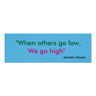 "When others go low, we go high"" Michelle Obama Poster"