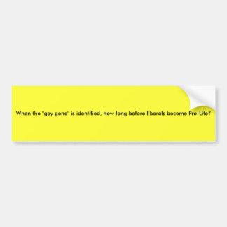"""When the """"gay gene"""" is identified, how long bef... bumper sticker"""
