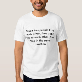 When two people love each other, they don't loo... tee shirt