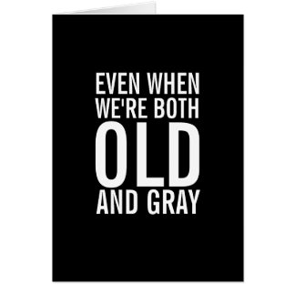When We're Old and Gray Funny Anniversary Card