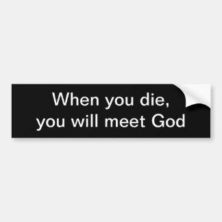 When you die car bumper sticker