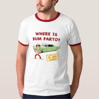 Where is Bum Farto? T-shirts