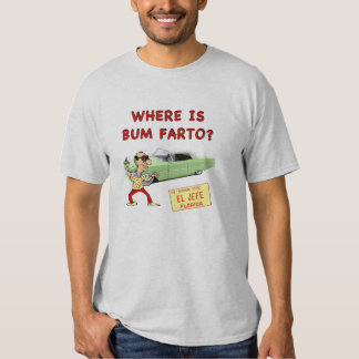Where is Bum Farto? Tee Shirt