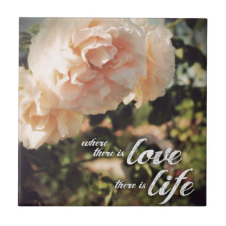 Where There is Love There is Life Ceramic Tiles