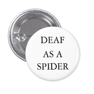 "White button/pin, ""Deaf as a Spider"" 3 Cm Round Badge"