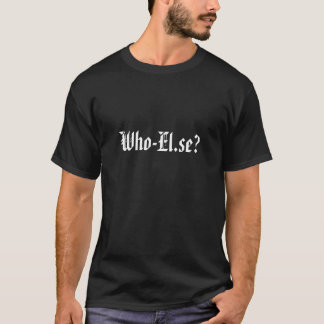 Who-El.se? T-Shirt