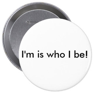 Who I be button big