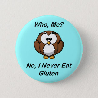 Who, Me?  No, I Never Eat Gluten 6 Cm Round Badge