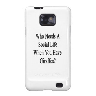 Who Needs A Social Life When You Have Giraffes? Galaxy S2 Cases