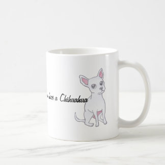 Who needs Men when you have a Chihuahua Coffee Mug