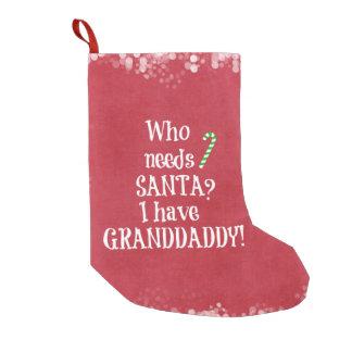 Who needs Santa? I have Granddaddy Christmas Small Christmas Stocking