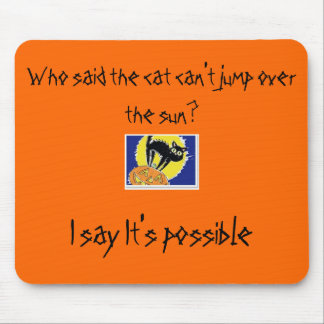Who said the cat can't jump over the sun? mouse pads
