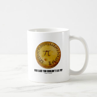 Who Said You Couldn't Eat Pi? (Math Pi Pie Humor) Coffee Mug