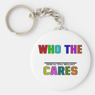 WHO THE (Fill In The Blank) CARES Basic Round Button Key Ring