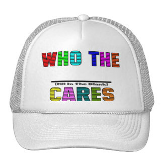 WHO THE (Fill In The Blank) CARES Cap