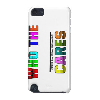 WHO THE (Fill In The Blank) CARES iPod Touch (5th Generation) Case