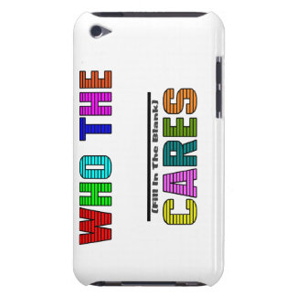 WHO THE (Fill In The Blank) CARES iPod Touch Case