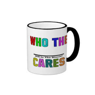WHO THE (Fill In The Blank) CARES Ringer Mug