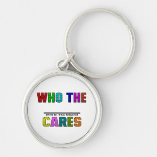 WHO THE (Fill In The Blank) CARES Silver-Colored Round Key Ring