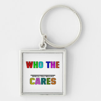 WHO THE (Fill In The Blank) CARES Silver-Colored Square Key Ring