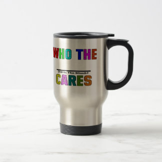WHO THE (Fill In The Blank) CARES Stainless Steel Travel Mug
