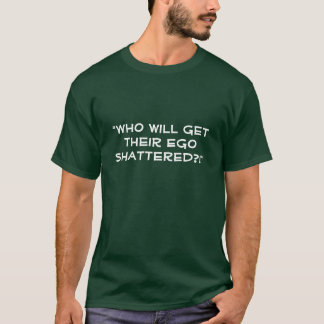 """""""Who will get their Ego Shattered?!"""" T-Shirt"""