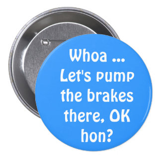 Whoa ... Let's pump the brakes there, OK hon? 7.5 Cm Round Badge