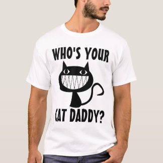 WHO'S YOUR CAT DADDY? T-shirts, Funny T-Shirt