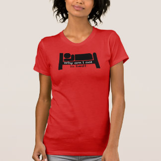 Why am I not in bed tshirt