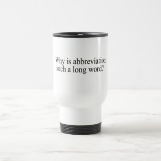 Why Is Abbreviation Such a Long Word Travel Mug