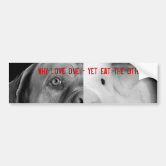 Why love one - Yet eat the other? Bumper Sticker