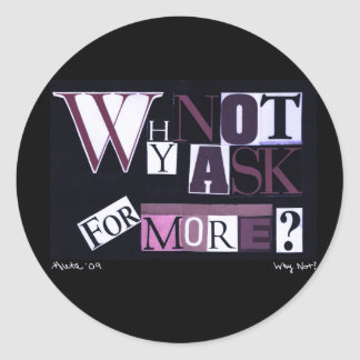 Why Not Ask For More? Classic Round Sticker