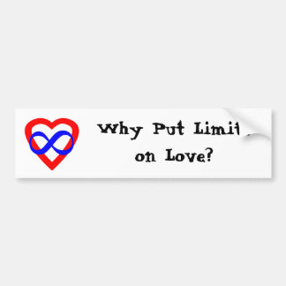 Why Put Limits on Love? Bumper Sticker