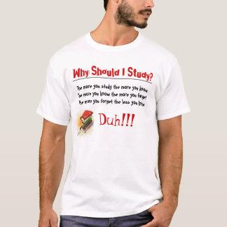 Why study? T-Shirt