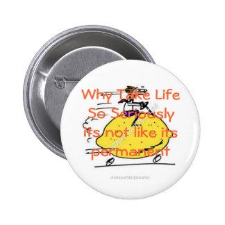 Why Take Life So Seriously... Pinback Button