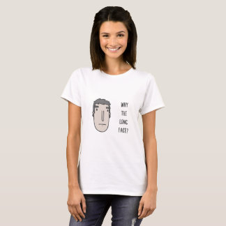 Why the long face? T-Shirt