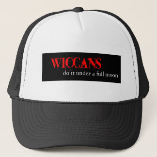 Wiccans do it under a full moon. trucker hat