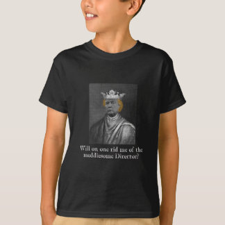 Will no one rid me of this meddlesome Director? T-Shirt