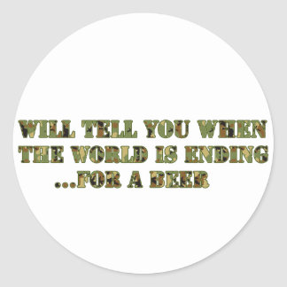 Will tell you when the world is ending..for a beer round sticker