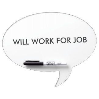 """Will Work for Job"" dry erase board"
