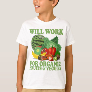 Will Work For Organic Fruits and Veggies T-Shirt