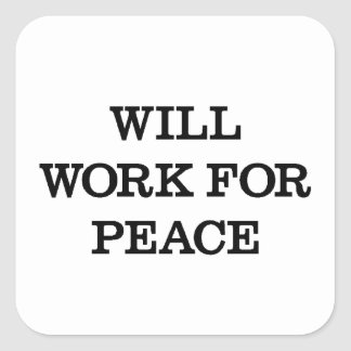 Will Work For Peace Square Sticker