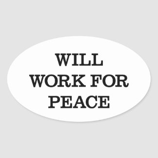 Will Work For Peace Oval Sticker