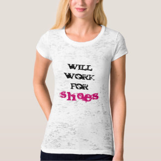 will work for , shoes T-Shirt