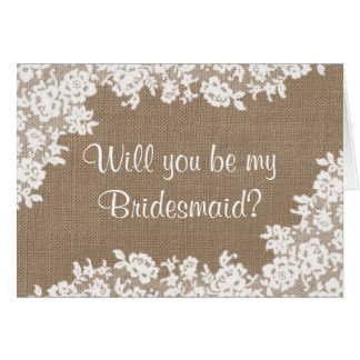 Will You Be My Bridesmaid? Rustic Burlap & Lace Greeting Card