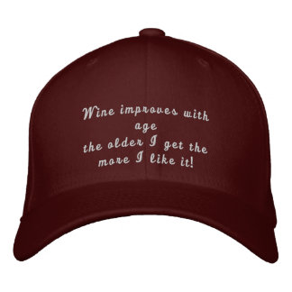 Wine improves with age Funny Embroidered Hat